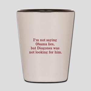 I'm not saying Obama lies Shot Glass
