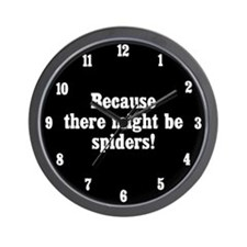 Because There Might Be Spiders Wall Clock