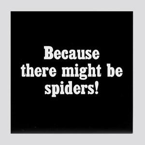 Because There Might Be Spiders Tile Coaster