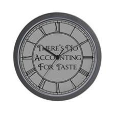 There's No Accounting For Taste Wall Clock