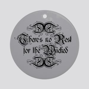 There's No Rest For The Wicked Ornament (Round)