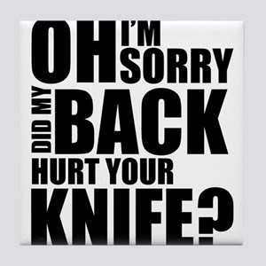 I'm Sorry, Did My Back Hurt Your Knife? Tile Coast