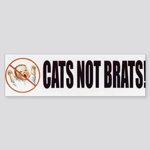 Cats Not Brats! Bumper Sticker