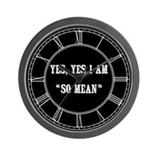 Yes, Yes I Am So Mean Wall Clock