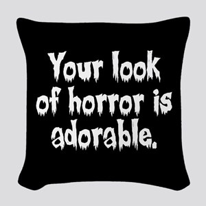Your Look Of Horror Is Adorable Woven Throw Pillow