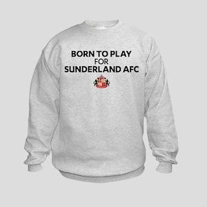 Born To Play For Sunderland AFC Kids Sweatshirt