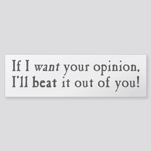 If I Want Your Opinion Sticker (Bumper)