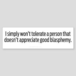 Appreciate Blasphemy Bumper Sticker