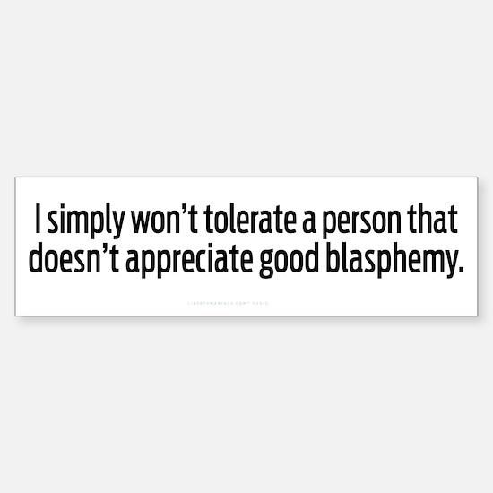 Appreciate Blasphemy Bumper Bumper Bumper Sticker