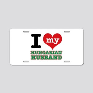 I love my Hungarian Husband Aluminum License Plate