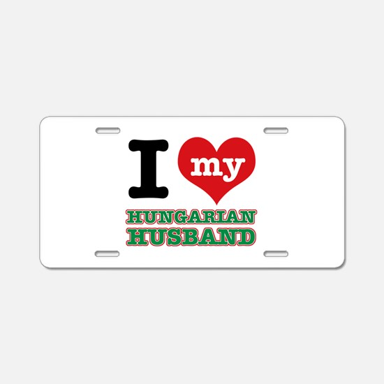 I love my Hungarian Husband Aluminum License Plate