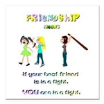 Friendship Means... Square Car Magnet 3
