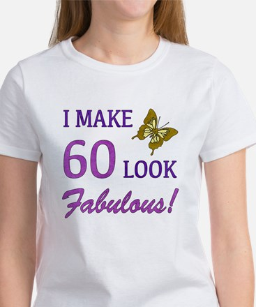 I Make 60 Look Fabulous! Women's T-Shirt