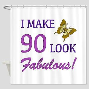 I Make 90 Look Fabulous! Shower Curtain