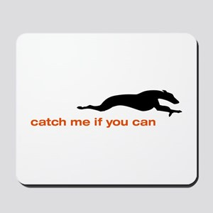 Catch me if you Can Whippet Mousepad