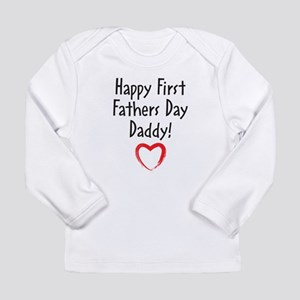 Happy First Fathers Day Daddy! Long Sleeve T-Shirt