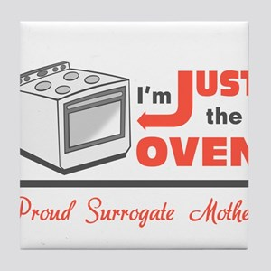 I'm Just the Oven - Proud Surrogate Mother Tile Co