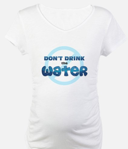 Don't Drink the Water Shirt