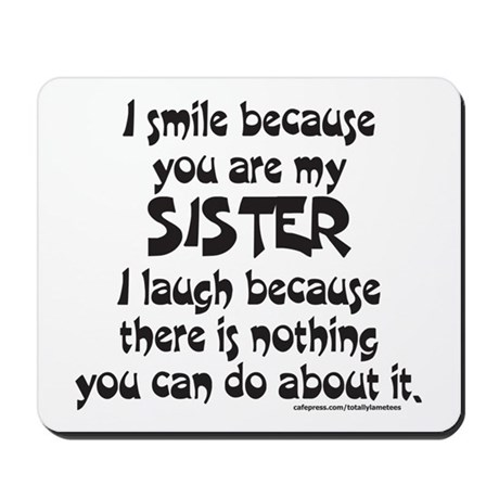 BECAUSE YOU ARE MY SISTER Mousepad