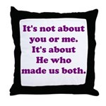 It's not about you or me Throw Pillow