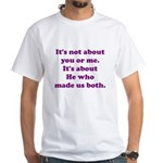 It's not about you or me White T-Shirt