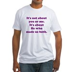 It's not about you or me Fitted T-Shirt