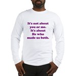 It's not about you or me Long Sleeve T-Shirt