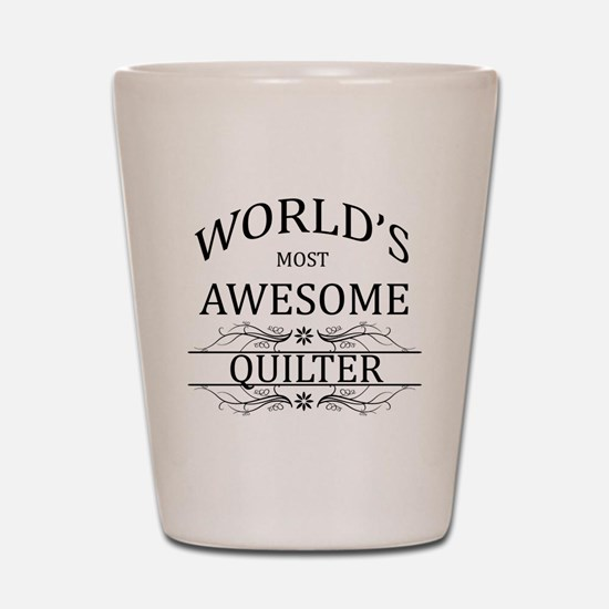 World's Most Awesome Quilter Shot Glass