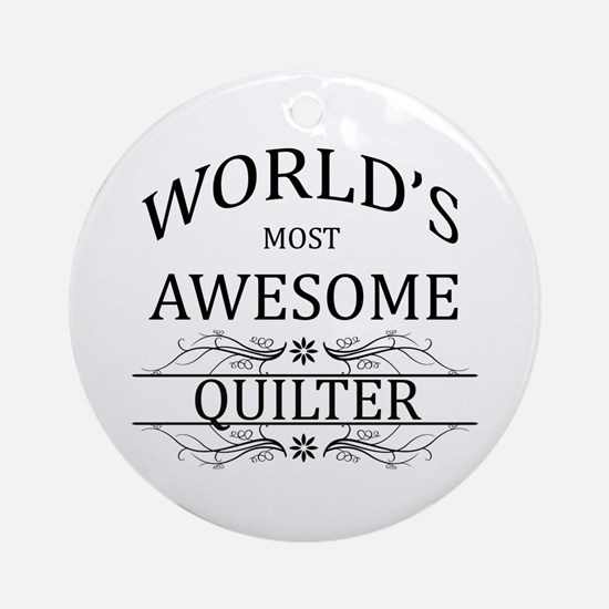 World's Most Awesome Quilter Ornament (Round)