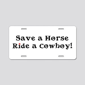 Save a Horse Ride a Cowboy Aluminum License Plate