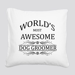 World's Most Awesome Dog Groomer Square Canvas Pil