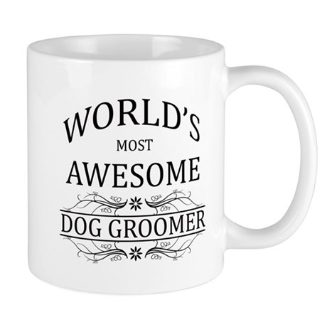 World's Most Awesome Dog Groomer Mug