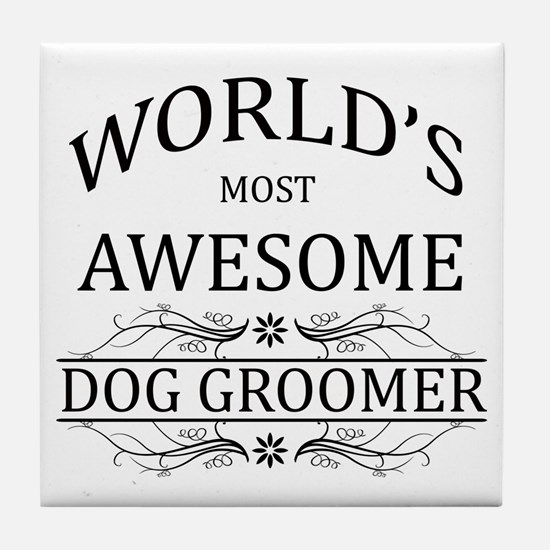 World's Most Awesome Dog Groomer Tile Coaster