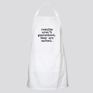 results arent guaranteed, they are earned. Apron