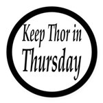 Keep Thor In Thursday Round Car Magnet