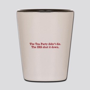 The Tea Party didn't die. Shot Glass