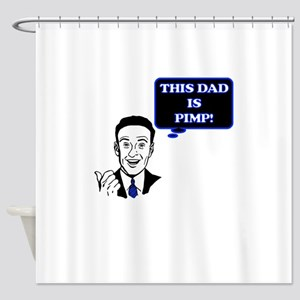 THIS DAD IS PIMP Shower Curtain