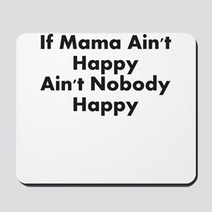 IF MAMA AINT HAPPY AINT NOBODY HAPPY Mousepad