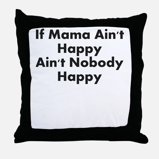 IF MAMA AINT HAPPY AINT NOBODY HAPPY Throw Pillow