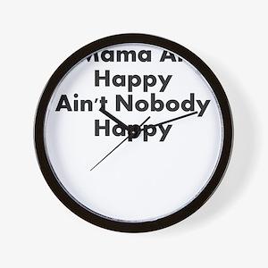 IF MAMA AINT HAPPY AINT NOBODY HAPPY Wall Clock