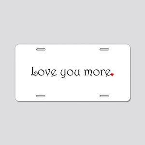 Love you more Aluminum License Plate