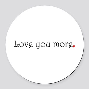 Love you more Round Car Magnet