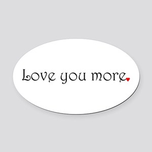 Love you more Oval Car Magnet