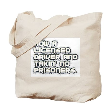 Now a licensed driver and takin' no prisoners Tote