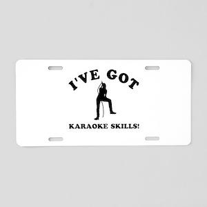 I've got Karaoke skills Aluminum License Plate