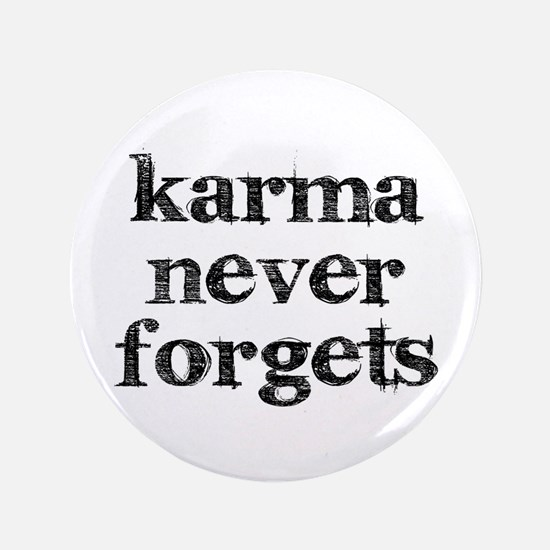 "Karma Never Forgets 3.5"" Button"