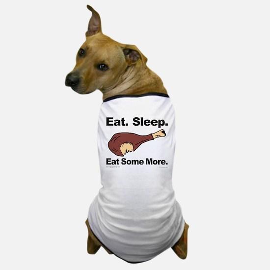 Eat. Sleep. Eat Some More. Dog T-Shirt