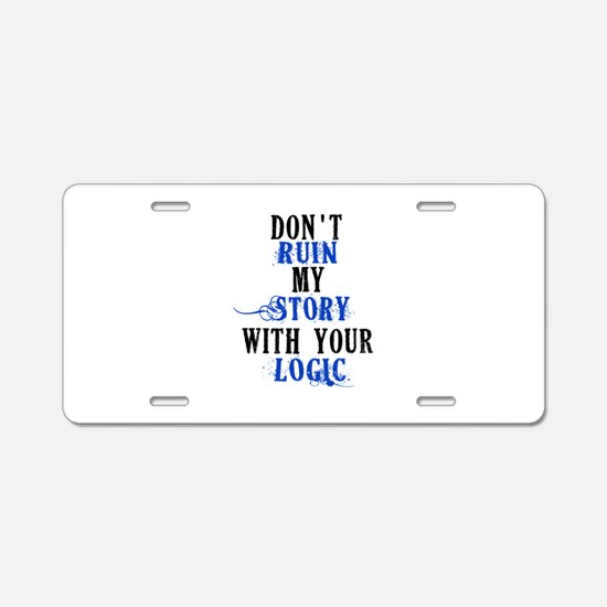 Don't Ruin My Story (v2) Aluminum License Plate