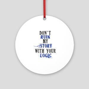 Don't Ruin My Story (v2) Ornament (Round)