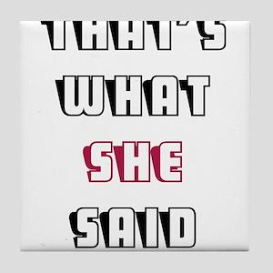 THATS WHAT SHE SAID Tile Coaster